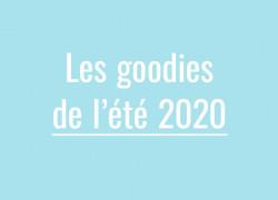 Quels sont les goodies de l'été 2020 ?
